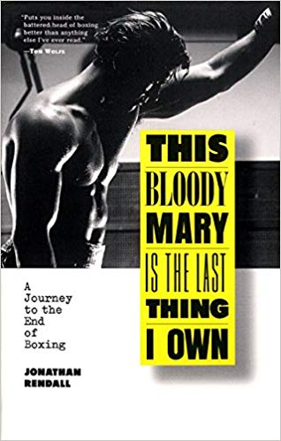 Boxing Book This Bloody Mary Is the Last Thing I Own A Journey to the End of Boxing